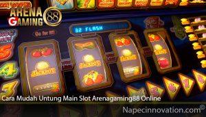 Cara Mudah Untung Main Slot Arenagaming88 Online
