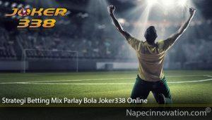 Strategi Betting Mix Parlay Bola Joker338 Online
