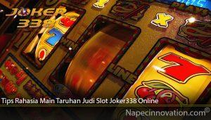Tips Rahasia Main Taruhan Judi Slot Joker338 Online