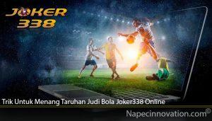 Trik Untuk Menang Taruhan Judi Bola Joker338 Online