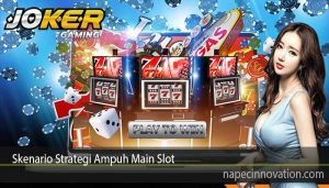 Skenario Strategi Ampuh Main Slot