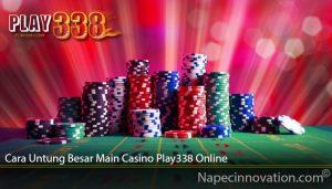 Cara Untung Besar Main Casino Play338 Online