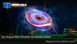 Tips Ampuh Main Roulette Serverbola Online